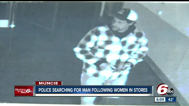 Women in Muncie say a strange man is approaching and touching them in stores